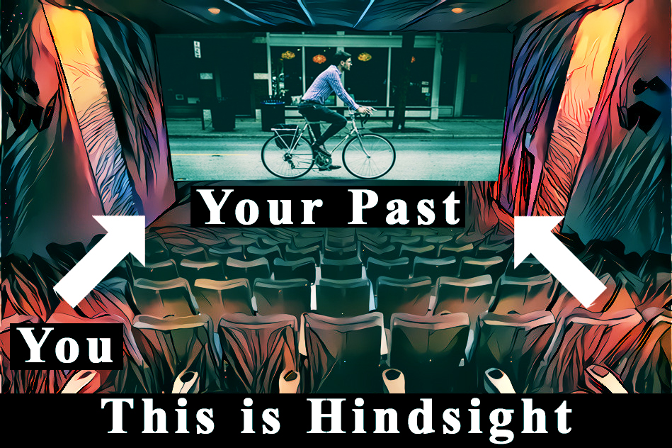 hindsight and your past